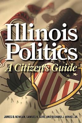 Illinois Politics By Nowlan, James D./ Gove, Samuel K./ Winkel, Richard J., Jr.